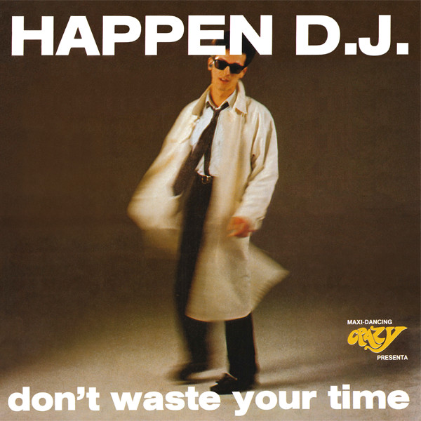 Happen D.J. ‎– Don't Waste Your Time